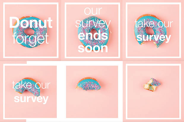 A series of video stills of a donut disappearing bite by bite and the words 'Donut forget, our survey ends soon, take our survey'.